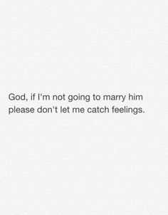 If you're not going to marry him, pray God so you'll not catch feelings Faith Quotes, Bible Quotes, Me Quotes, Jesus Quotes, Freaky Quotes, Wall Quotes, The Words, Quotes About God, Quotes To Live By