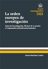 La orden europea de investigación : actos de investigación, ilicitud de la prueba y cooperación judicial transfronteriza / Elena Martínez García