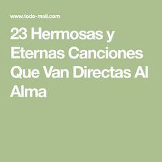 23 Hermosas y Eternas Canciones Que Van Directas Al Alma