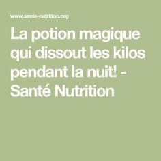 La potion magique qui dissout les kilos pendant la nuit! - Santé Nutrition
