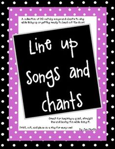 30 fun line up songs and chants. Great for getting your kids into a nice, straight line and ready for the hall.