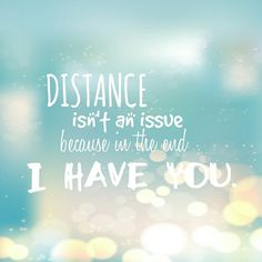 Distance isn't an issue because in the end I have you.  #lovequotes #quotes #ldr #love