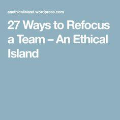 27 Ways to Refocus a Team – An Ethical Island