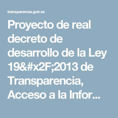 Proyecto de real decreto de desarrollo de la Ley 19/2013 de Transparencia, Acceso a la Información Pública y Buen Gobierno - Participación pública en proyectos normativos - Participación Ciudadana - Gobierno abierto y participación - Portal de transparencia - Inicio
