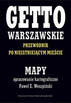 Getto warszawskie - przewodnik po nieistniejącym mieście - mapy opr. Paweł E. Weszpiński Zestaw 14 map rozplanowanych na 10 arkuszach wyd. Centrum Badań nad Zagładą Żydów Warszawa, 2013