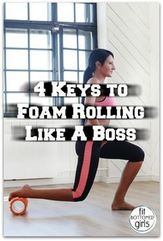 Roll with it. No, really! Four secrets to making the most of that foam roller. | Fit Bottomed Girls