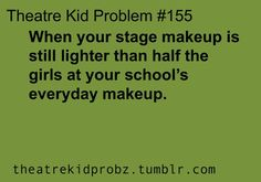 theatre problems | theatre kid problems ] | The Awkward Girl Within
