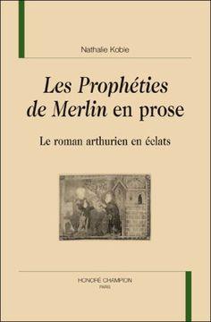 Les prophéties de Merlin en prose : le roman arthurien en éclats / Nathalie Koble - Paris : Champion, 2009