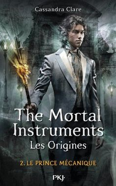 2. The Mortal Instruments, les origines : Le prince mécanique de Cassandra CLARE http://www.amazon.fr/dp/2266218034/ref=cm_sw_r_pi_dp_EeW5ub0138Y55