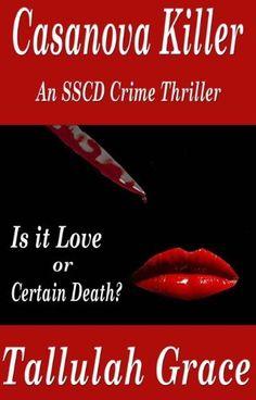 Casanova Killer, An SSCD Crime Thriller by Tallulah Grace, http://www.amazon.com/dp/B008R2O1FI/ref=cm_sw_r_pi_dp_OnU.rb1NGXD1M