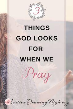 3 Things God Looks For When We Pray — Ladies Drawing Nigh Prayer Scriptures, Bible Prayers, Prayer Quotes, Bible Quotes, Faith Quotes, Bible Verses, Daily Prayer, My Prayer, Prayer Board