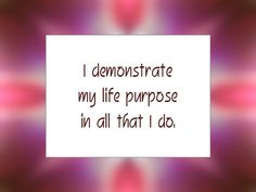 """Daily Affirmation for July 1, 2014 -  #affirmation  #inspiration - """"I demonstrate my life purpose in all that I do."""""""