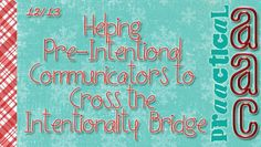 PrAACtical AAC: Helping Pre-Intentional Communicators to Cross the Intentionality Bridge. Pinned by SOS Inc. Resources. Follow all our boards at pinterest.com/sostherapy/ for therapy resources.