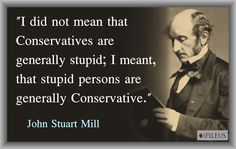 I'm sorry to say I've found this true. Funny Political Memes, Political Quotes, Liberty Quotes, Inspiring Quotes About Life, Inspirational Quotes, Wisdom Quotes, Life Quotes, John Stuart Mill, Best Quotes