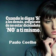 Si y no Paulo Cohelo Quotes, Life Philosophy, Spanish Quotes, Illustrations And Posters, Book Quotes, Inspire Me, Wise Words, Decir No, Love You