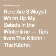 Here Are 3 Ways I Warm Up My Salads in the Wintertime — Tips from The Kitchn | The Kitchn