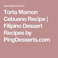 Torta Mamon Cebuano Recipe | Filipino Dessert Recipes by PingDesserts.com