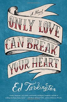 The Hazards of Love, Jealousy, and Madness:  Only Love Can Break Your Heart, by Ed Tarkington