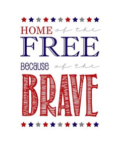 Home of the Free Because of the Brave Printable - The Contractor Chronicles