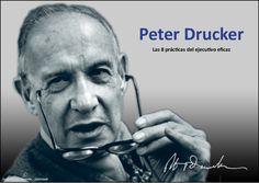 Peter Drucker: Las 8 prácticas del ejecutivo eficaz / Artículo completo en: http://sharingideas-josecavd.blogspot.com.es/2014/04/peter-drucker-las-8-practicas-del.html