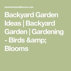 Make The Backyard Garden Of Your Dreams A Reality With These Gardening Tips  And Ideas From Our Experts.