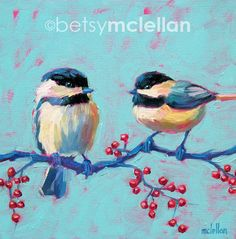 Chickadees - Bird Art - Giclee Print by betsymclellanstudio on Etsy https://www.etsy.com/listing/100111973/chickadees-bird-art-giclee-print