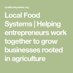Local Food Systems | Helping entrepreneurs work together to grow businesses rooted in agriculture