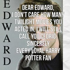 Suck it Edward. Well, actually Robert Pattinson who plays Cedric and Edward  would rather play Cedric and even he hates twilight.