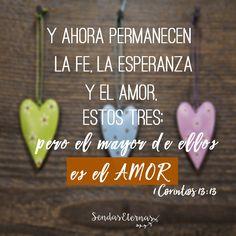 """PERO EL MAYOR DE ELLOS ES EL AMOR   """"Ahora, pues, permanecen estas tres virtudes: la fe, la esperanza y el amor. Pero la más excelente de ellas es el amor."""" 1 Corintios 13:13  RVR1960  https://sendaseternas.blogspot.com.es/2017/06/pero-el-mayor-de-ellos-es-el-amor.html   #Versiculobiblico #Biblia #Dones #Amor #Sendaseternas"""