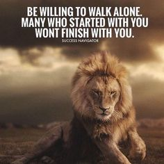 Be willing to walk alone..