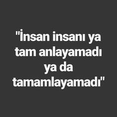 İnsan insanı ya tam anlayamadı ya da tamamlayamadı. #sözler #anlamlısözler #güzelsözler #manalısözler #özlüsözler #alıntı #alıntılar #alıntıdır #alıntısözler #şiir #edebiyat