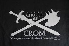 """La puta camiseta de Crom !!!  """"Si muero, tengo que comparecer ante él, me preguntará cual es el secreto del acero. Si no lo sé, me echará de Valhalla y se reirá de mí. Así es Crom, ¡fuerte en su montaña!"""""""
