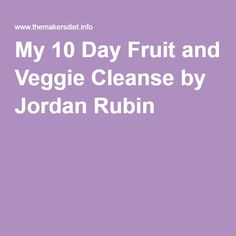 My 10 Day Fruit and Veggie Cleanse by Jordan Rubin