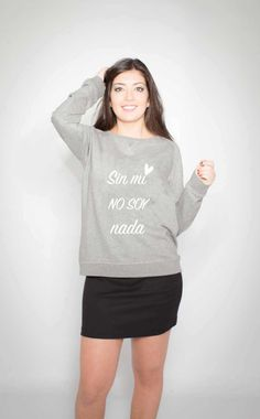 Sin mi no soy nada ... sudadera de moda, nuevamente disponible en nuestra tienda on line Graphic Sweatshirt, T Shirt, Sweatshirts, Sweaters, Women, Fashion, Fashion Hoodies, Clothing, Budget