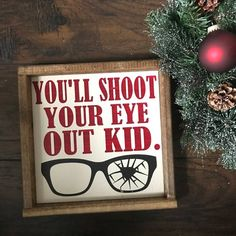 You'll Shoot Your Eye Out - You'll Shoot Your Eye Out Sign - A Christmas Story - Christmas Classics - Christmas Movie Quote - Christmas Sign