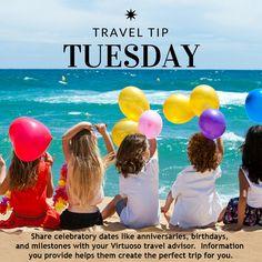 Travel Tip Tuesday: Share celebratory dates with your Virtuoso travel advisor.