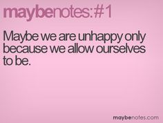 maybe we are unhappy only because we allow ourselves to be Love You, My Love, Love Heart, Law Of Attraction, Romance, Inspirational Quotes, Notes, Relationship, Thoughts