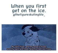 or when you get on the ice in, like, a month and you feel so cold cos your not used to it.