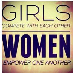 Girls compete with each other - Women empower one another