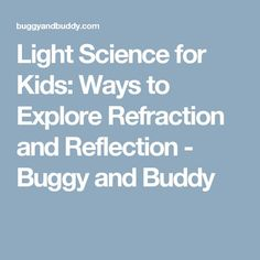 Light Science for Kids: Ways to Explore Refraction and Reflection - Buggy and Buddy