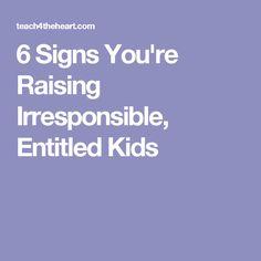 6 Signs You're Raising Irresponsible, Entitled Kids