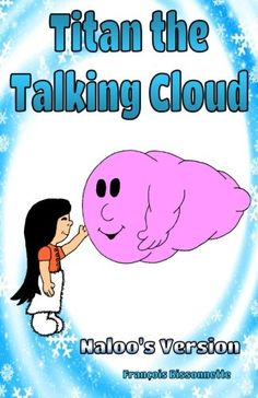 Titan the Talking Cloud: Naloo's version (Naloo and the Zirons) (Volume 2) by Francois Bissonnette
