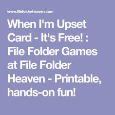 When I'm Upset Card - It's Free! : File Folder Games at File Folder Heaven - Printable, hands-on fun!