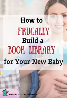 How to Frugally Build a Book Library for Your New Baby. Books are great teaching resources, building stronger relationships, and can make some wonderful memories.