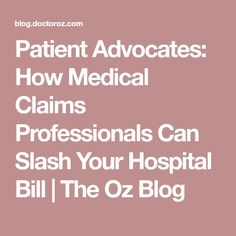 Patient Advocates: How Medical Claims Professionals Can Slash Your Hospital Bill | The Oz Blog