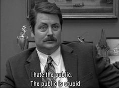 """I hate the public. The public is stupid."" - Ron Swanson (Parks and Recreation) Nick Offerman as Ron Swanson Funny Shit, The Funny, Hilarious, Funny Stuff, Funny Things, Random Stuff, Nerd Stuff, Random Things, Parks And Rec Quotes"