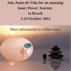 Join Aneis de Vida for an amazing Inner Power Journey to Brazil 5-14 October2015 - More information to follow soon Brazil, Join, Journey, Events, Amazing, The Journey