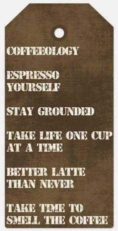 Café E Arte... Café Humor... Cafeologia: Café, Café expresso de você mesmo, Ficar fundamentado, Tirar a vida de um copo de cada vez, Melhor café com leite do que nunca ter tempo para sentir o cheiro do café...