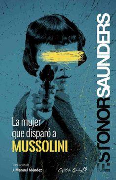 LA MUJER QUE DISPARÓ A MUSSOLINIi / Elvira Huelbes . Una mañana de abril de 1926, Benito Mussolini se disponía a marchar de la ceremonia de inauguración de un Congreso Internacional de Cirujanos. De pronto, una banda empezó a tocar el himno fascista y el Duce se giró bruscamente, lo que hizo que una bala disparada a quemarropa desde una pistola le rozase la nariz en lugar de destrozarle la cabeza.BIBLIOTECA.
