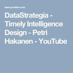 DataStrategia - Timely Intelligence Design - Petri Hakanen - YouTube